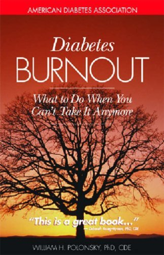 Diabetes Burnout: What to Do When You Can't Take it Anymore: Preventing It, Surviving It, Finding Inner Peace by William H. Polonsky (1-Jun-2000) Paperback