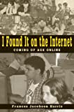 I Found It on the Internet: Coming of Age Online (0838908985) by Frances Jacobson Harris