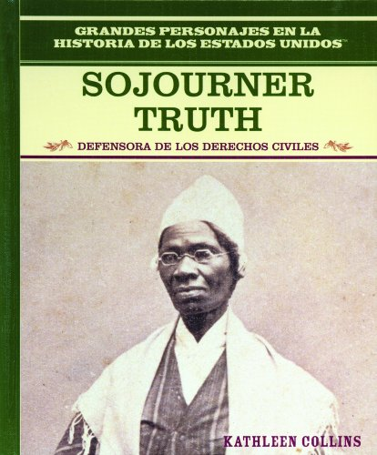 Sojourner Truth: Defensora De Los Derechos Civiles/Equal Rights Advocate (Grandes Personajes En La Historia De Los Estados Unidos) (Spanish Edition)