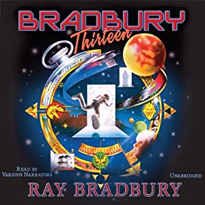 Bradbury 13 (Dramatized) | [Ray Bradbury]