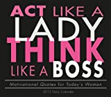 Act Like a Lady, Think Like a Boss; Motivational Quotes for Todays Women 2015 Boxed Calendar