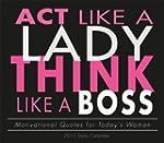 Act Like a Lady, Think Like a Boss Da...