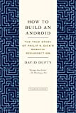 How to Build an Android: The True Story of Philip K. Dicks Robotic Resurrection