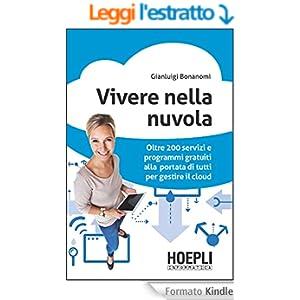 Vivere nella nuvola: Oltre 200 servizi e programmi gratuiti alla portata di tutti per gestire il tuo cloud (Hoepli informatica)