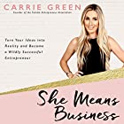 She Means Business: Turn Your Ideas into Reality and Become a Wildly Successful Entrepreneur Audiobook by Carrie Green Narrated by Carrie Green