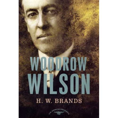Woodrow Wilson: The American Presidents Series: The 28th President, 1913-1921 Arthur M., Jr. Schlesinger, H. W. Brands and Arthur M. Schlesinger