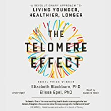 The Telomere Effect: A Revolutionary Approach to Living Younger, Healthier, Longer Audiobook by Dr. Elizabeth Blackburn, Dr. Elissa Epel Narrated by Suzanne Toren