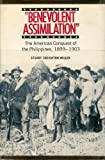 Benevolent Assimilation: American Conquest of the Philippines, 1899-1903