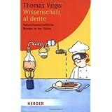 """Wissenschaft al dente: Naturwissenschaftliche Wunder in der K�che (HERDER spektrum)von """"Thomas Vilgis"""""""