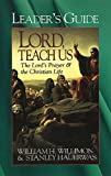 Lord, Teach Us: The Lord's Prayer & the Christian Life (068708928X) by William H. Willimon