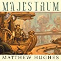 Majestrum: A Tale of Henghis Hapthorn (       UNABRIDGED) by Matthew Hughes Narrated by David Marantz