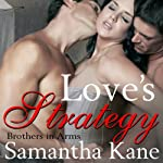 Love's Strategy: Brothers in Arms, Book 3 (       UNABRIDGED) by Samantha Kane Narrated by Alex Moorcock