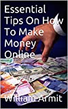 Essential Tips On How To Make Money Online