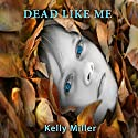 Dead Like Me: A Detective Kate Springer Mystery, Book 1 Audiobook by Kelly Miller Narrated by Angel Clark