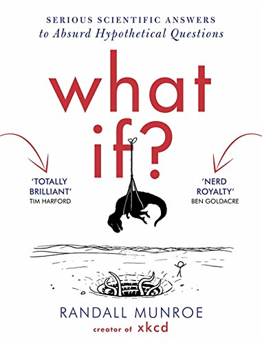 What If - serious scientific answers to absurd hypothetical questions