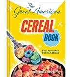 img - for [ THE GREAT AMERICAN CEREAL BOOK: HOW BREAKFAST GOT ITS CRUNCH ] By Gitlin, Marty ( Author) 2012 [ Hardcover ] book / textbook / text book