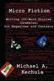 img - for Micro Fiction: Writing 100 Word Stories (Drabbles) for Magazines and Contests by Michael A. Kechula (2014-12-05) book / textbook / text book