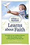 The Child with Autism Learns about Faith: 15 Ready-to-Use Scripture Lessons, from the Garden of Eden to the Parting of the Red Sea