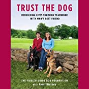 Trust the Dog: Rebuilding Lives Through Teamwork with Man's Best Friend | [The Fidelco Guide Dog Foundation, Gerri Hirshey]