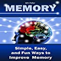 Memory: Simple, Easy, and Fun Ways to Improve Memory Audiobook by John Parker Narrated by Jared Frederickson