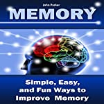 Memory: Simple, Easy, and Fun Ways to Improve Memory | John Parker