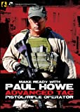 Panteao Productions Make Ready with Paul Howe Advanced Tac Pistol/Rifle Operator Video CD