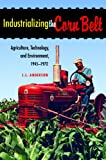 Industrializing the Corn Belt: Agriculture, Technology, and Environment, 1945-1972