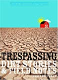 Trespassing: Dirt Stories and Field Notes (Made in Michigan Writers Series)