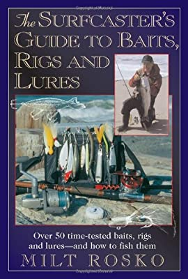 The Surfcasters Guide To Baits Rigs Lures Over 50 Time-tested Baits Rigs And Lures--and How To Fish Them from Burford Books
