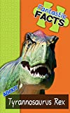 Fantastic Facts About Tyrannosaurus Rex: Illustrated Fun Learning For Kids