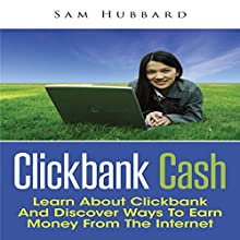 Clickbank Cash: Learn about Clickbank and Discover Ways to Earn Money from the Internet (       UNABRIDGED) by Sam Hubbard Narrated by Cyrus