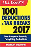 J.K. Lasser's 1001 Deductions and Tax Breaks 2017: Your Complete Guide to Everything Deductible