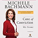 Core of Conviction: My Story Audiobook by Michele Bachmann Narrated by Michele Bachmann, Susan Ericksen