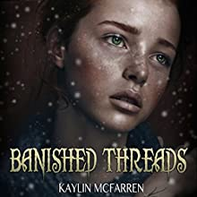 Banished Threads Audiobook by Kaylin McFarren Narrated by Valerie Gilbert