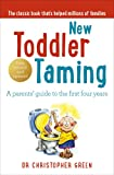 Dr Christopher Green New Toddler Taming: A parents' guide to the first four years: The World's Bestselling Parenting Guide
