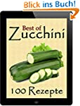 Best of Zucchini: 100 Rezeptideen in...