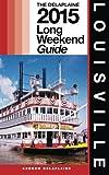 Louisville - The Delaplaine 2015 Long Weekend Guide (Long Weekend Guides)