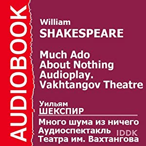 Much Ado About Nothing (Dramatized): Vakhtangov Theatre Audioplay [Russian Edition] | [William Shakespeare]