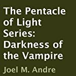 The Pentacle of Light Series, Book 2: Darkness of the Vampire (       UNABRIDGED) by Joel M. Andre Narrated by Lucas D. Smith
