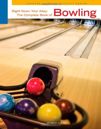 Right Down Your Alley: The Complete Book of Bowling...