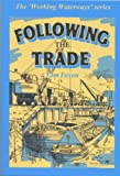 Following the Trade (Working Waterways) Tom Foxon