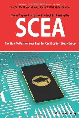 Scea: Sun Certified Enterprise Architect CX 310-052 Exam Certification Exam Preparation Course in a Book for Passing the Sce