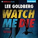 Watch Me Die: A Novel Audiobook by Lee Goldberg Narrated by Luke Daniels