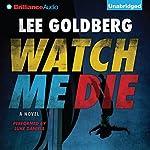 Watch Me Die: A Novel | Lee Goldberg