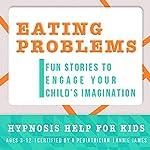 Childhood Eating Problems: Hypnosis Help to Prevent Childhood Obesity & Underweight Children | Joel Thielke