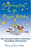 Ordering From The Cosmic Kitchen: The Essential Guide to Powerful, Nourishing Affirmation: The Essential Guide to Powerful, Nourishing Affirmations