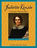 Juliette Kinzie: Frontier Storyteller (Badger Biographies Series)