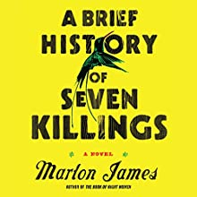 A Brief History of Seven Killings (       UNABRIDGED) by Marlon James Narrated by Robertson Dean, Cherise Boothe, Dwight Bacquie, Ryan Anderson, Johnathan McClain, Robert Younis, Thom Rivera