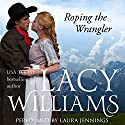 Roping the Wrangler: Love Inspired Historical Audiobook by Lacy Williams Narrated by Laura Jennings