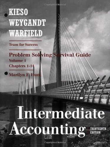 Intermediate Accounting, Chapters 1-14, Problem Solving Survival Guide (Volume 1) Thirteenth (13th) Edition By Donald E. Kieso, Jerry J. Weygandt, Terry D. Warfield
